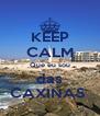 KEEP CALM Que eu sou das CAXINAS  - Personalised Poster A4 size