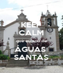 KEEP CALM que eu sou de ÁGUAS  SANTAS - Personalised Poster A4 size