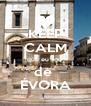 KEEP CALM que eu sou  de  ÉVORA - Personalised Poster A4 size