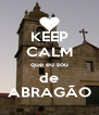 KEEP CALM que eu sou de ABRAGÃO - Personalised Poster A4 size