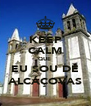 KEEP CALM QUE  EU SOU DE ALCÁÇOVAS - Personalised Poster A4 size