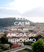 KEEP CALM que eu sou de ANGRA do  HEROISMO - Personalised Poster A4 size