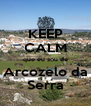 KEEP CALM que eu sou de Arcozelo da Serra - Personalised Poster A4 size