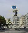 KEEP CALM QUE EU SOU DE ARROIOS - Personalised Poster A4 size