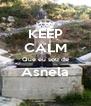 KEEP CALM Que eu sou de Asnela  - Personalised Poster A4 size