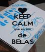 KEEP CALM que eu sou de BELAS - Personalised Poster A4 size