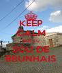 KEEP CALM QUE EU SOU DE BRUNHAIS - Personalised Poster A4 size