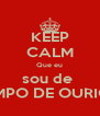 KEEP CALM Que eu sou de  CAMPO DE OURIQUE - Personalised Poster A4 size