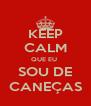 KEEP CALM QUE EU  SOU DE CANEÇAS - Personalised Poster A4 size