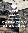 KEEP CALM que eu sou de CARRAZEDA de ANSIÃES - Personalised Poster A4 size