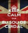 KEEP CALM QUE EU SOU DE CERDAL - Personalised Poster A4 size