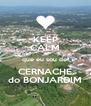 KEEP CALM que eu sou de  CERNACHE do BONJARDIM - Personalised Poster A4 size
