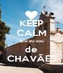 KEEP CALM que eu sou de CHAVÃES - Personalised Poster A4 size