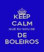 KEEP CALM QUE EU SOU DE DE BOLEIROS - Personalised Poster A4 size