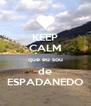 KEEP CALM que eu sou de ESPADANEDO - Personalised Poster A4 size