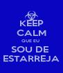 KEEP CALM QUE EU  SOU DE  ESTARREJA - Personalised Poster A4 size