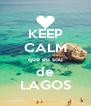 KEEP CALM que eu sou de LAGOS - Personalised Poster A4 size