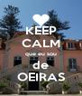 KEEP CALM que eu sou de OEIRAS - Personalised Poster A4 size