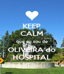KEEP CALM que eu sou de OLIVEIRA do HOSPITAL - Personalised Poster A4 size