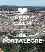KEEP CALM que eu sou  de PORTALEGRE - Personalised Poster A4 size