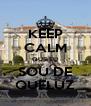 KEEP CALM QUE EU SOU DE QUELUZ - Personalised Poster A4 size