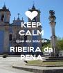 KEEP CALM que eu sou de RIBEIRA da PENA - Personalised Poster A4 size