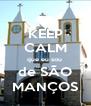KEEP CALM que eu sou  de SÃO MANÇOS - Personalised Poster A4 size