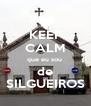 KEEP CALM que eu sou  de SILGUEIROS - Personalised Poster A4 size