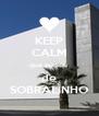 KEEP CALM que eu sou  de SOBRALINHO - Personalised Poster A4 size