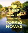 KEEP CALM que eu sou de TORRES NOVAS - Personalised Poster A4 size