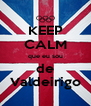 KEEP CALM que eu sou de Valdeirigo - Personalised Poster A4 size