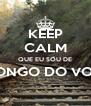 KEEP CALM QUE EU SOU DE VALONGO DO VOUGA  - Personalised Poster A4 size
