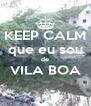KEEP CALM que eu sou de VILA BOA  - Personalised Poster A4 size
