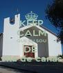 KEEP CALM QUE EU SOU DE  vila de canas - Personalised Poster A4 size