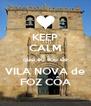KEEP CALM que eu sou de VILA NOVA de FOZ CÔA - Personalised Poster A4 size
