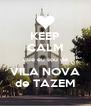 KEEP CALM que eu sou de VILA NOVA de TAZEM - Personalised Poster A4 size