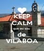 KEEP CALM que eu sou  de VILABOA - Personalised Poster A4 size