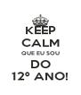 KEEP CALM QUE EU SOU DO 12º ANO! - Personalised Poster A4 size