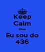 Keep Calm Que Eu sou do 436 - Personalised Poster A4 size