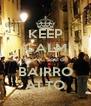 KEEP CALM que eu sou do BAIRRO ALTO - Personalised Poster A4 size
