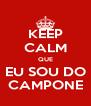 KEEP CALM QUE EU SOU DO CAMPONE - Personalised Poster A4 size