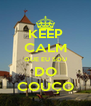 KEEP CALM QUE EU SOU DO COUÇO - Personalised Poster A4 size