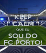 KEEP CALM QUE EU SOU DO FC PORTO! - Personalised Poster A4 size