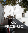 KEEP CALM que eu sou do FPCE-UC - Personalised Poster A4 size
