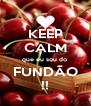 KEEP CALM que eu sou do  FUNDÃO !! - Personalised Poster A4 size