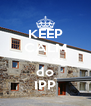 KEEP CALM que eu sou do IPP - Personalised Poster A4 size