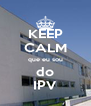 KEEP CALM que eu sou do IPV - Personalised Poster A4 size