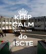 KEEP CALM que eu sou do ISCTE - Personalised Poster A4 size