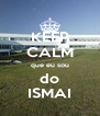 KEEP CALM que eu sou do ISMAI - Personalised Poster A4 size