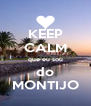 KEEP CALM que eu sou do MONTIJO - Personalised Poster A4 size